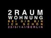 2RAUMWOHNUNG LIVE - Bei Dir bin ich schön