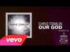 Chris Tomlin - Our God (Lyrics And Chords)