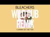 Bleachers - I Wanna Get Better (Wild Cub Remix)
