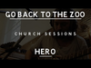 Go Back To The Zoo - Hero of Our Time (Church Sessions)