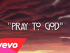 Calvin Harris - Pray to God (feat. HAIM)