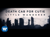 Death Cab for Cutie - Little Wanderer