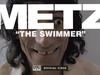 METZ - The Swimmer
