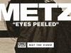 METZ - Eyes Peeled