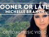 Michelle Branch - Sooner Or Later