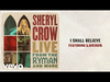 Sheryl Crow - I Shall Believe (Live From the Ryman / 2019 / Audio) (feat. Lucius)